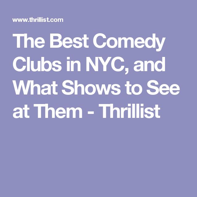 The Best Comedy Clubs in NYC, and What Shows to See at Them - Thrillist