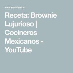 Receta: Brownie Lujurioso   Cocineros Mexicanos - YouTube