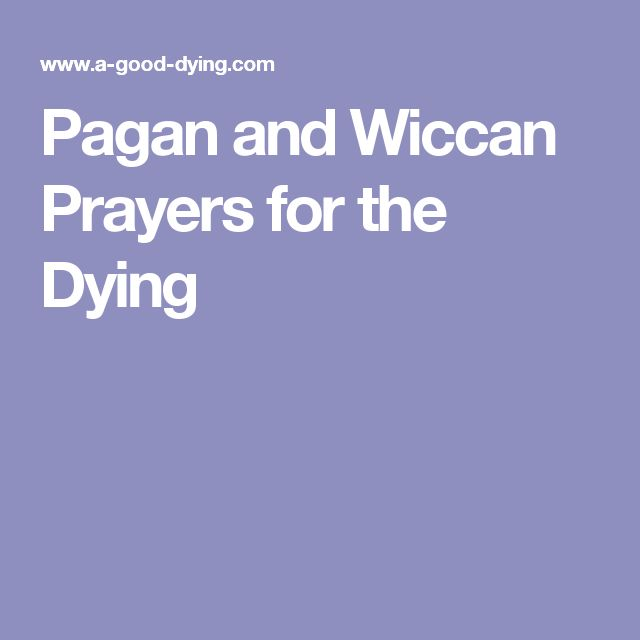 Pagan and Wiccan Prayers for the Dying
