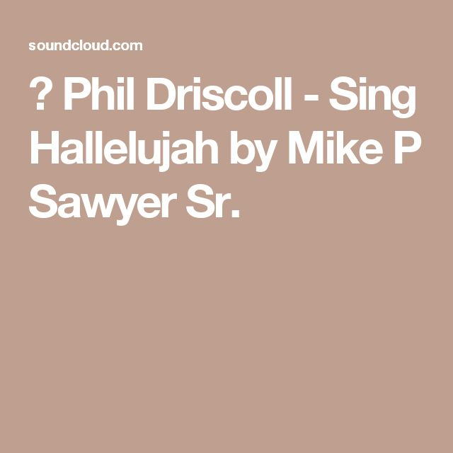 ▶ Phil Driscoll - Sing Hallelujah by Mike P Sawyer Sr.