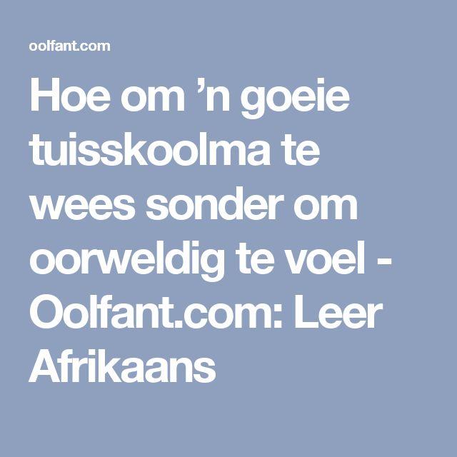 Hoe om 'n goeie tuisskoolma te wees sonder om oorweldig te voel - Oolfant.com: Leer Afrikaans