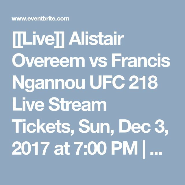 [[Live]] Alistair Overeem vs Francis Ngannou UFC 218 Live Stream Tickets, Sun, Dec 3, 2017 at 7:00 PM | Eventbrite
