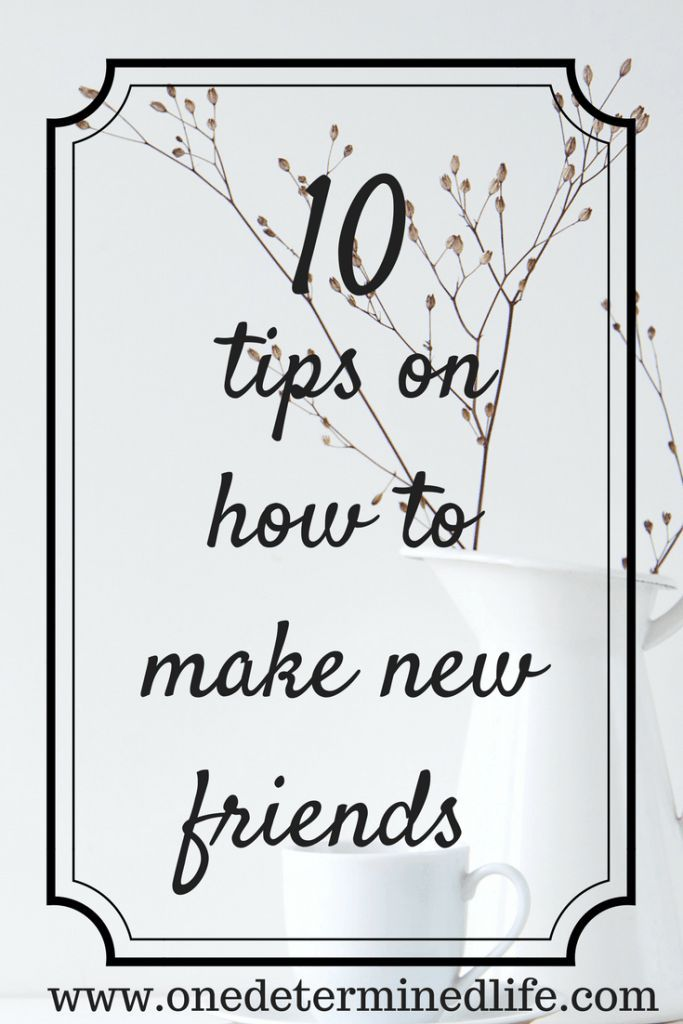 10 tips on how to make friends - One Determined Life, making friends as an adult, making friends (How To Make Friends Friendship)