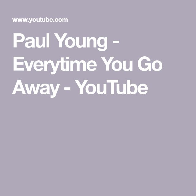 Paul Young - Everytime You Go Away - YouTube