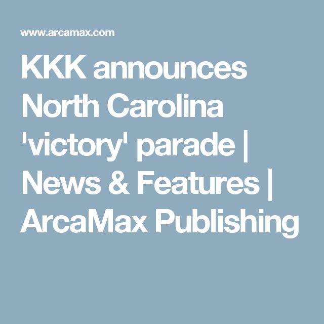 KKK announces North Carolina 'victory' parade | News & Features | ArcaMax Publishing