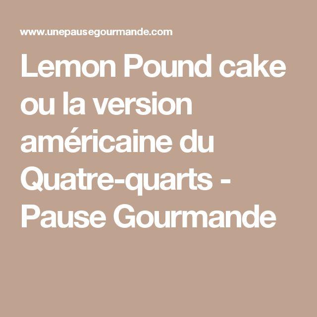 Lemon Pound cake ou la version américaine du Quatre-quarts - Pause Gourmande