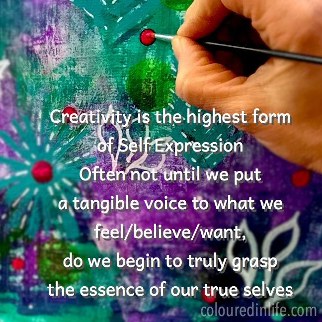 Creativity is the highest form of Self Expression. Often not until we put a tangible voice to what we feel/believe/want, do we begin to truly grasp the essence of our true selves. Coloured in Life. Click on image to  find out how you can get  your hands on some soul-filled creative art.