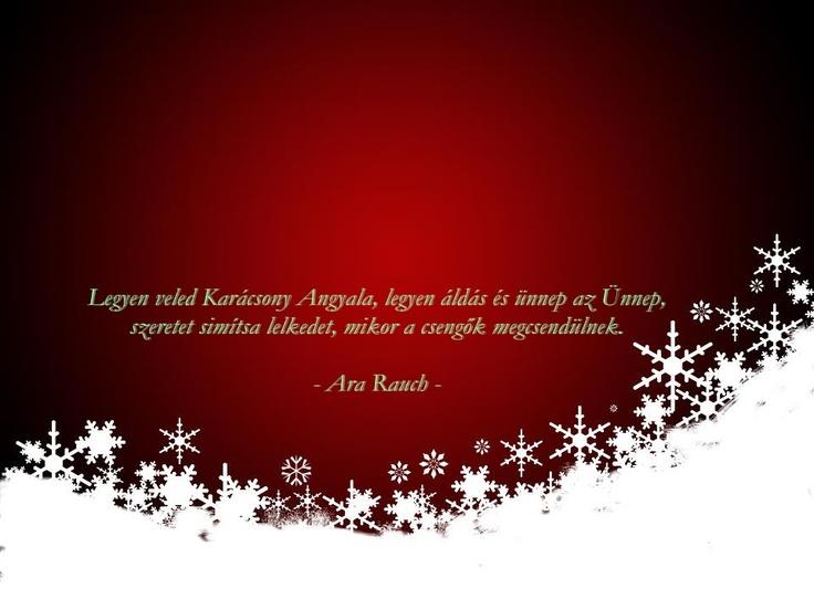 Legyen veled Karácsony Angyala, legyen áldás és ünnep az Ünnep, szeretet simítsa lelkedet, mikor a csengők megcsendülnek.