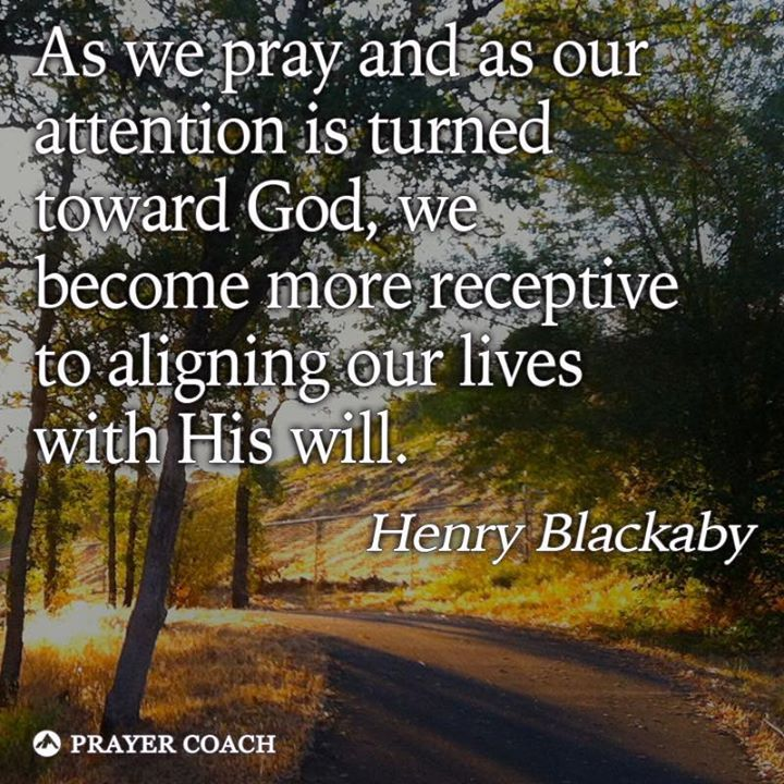 Alignment comes through prayer.  Henry Blackaby