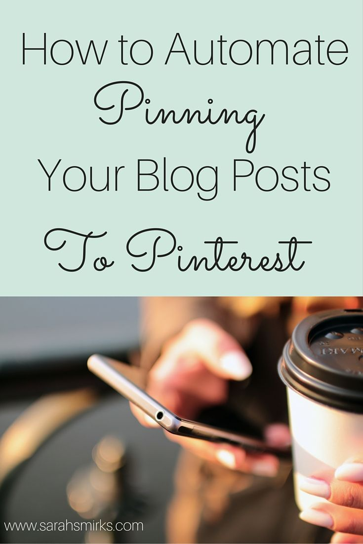 How to Automate Pinning Your Blog Posts to Pinterest   Click here to read at Sarah Smirks:  The Marketing Mama Blog (www.sarahsmirks.com)