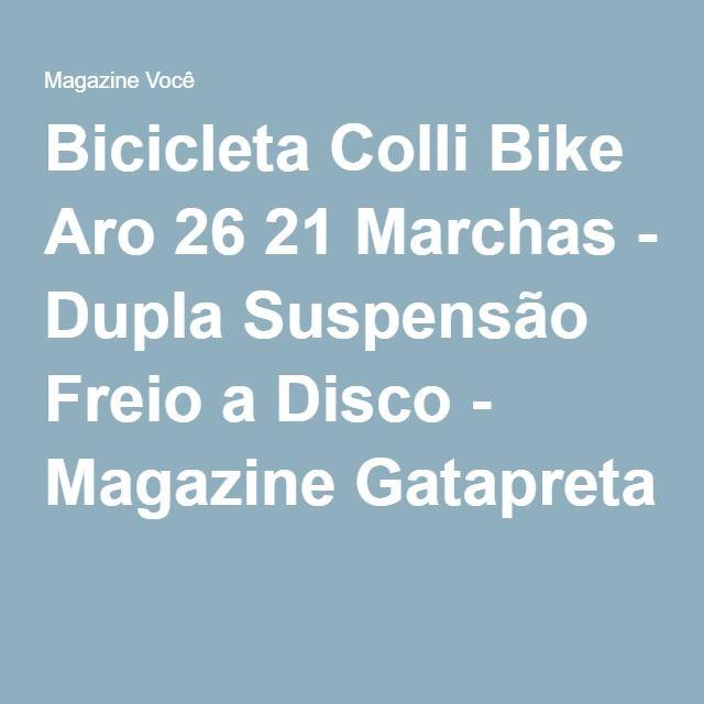 Bicicleta Colli Bike Aro 26 21 Marchas - Dupla Suspensão Freio a Disco - Magazine Gatapreta