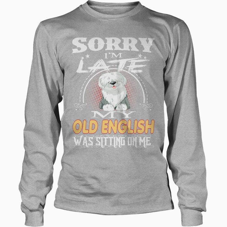 OLD ENGLISH Sorry I'm Late With OLD ENGLISH, Order HERE ==> https://www.sunfrog.com/Pets/127843451-792952847.html?8273, Please tag & share with your friends who would love it,cycling tattoo, archery art, traditional archery#motorcycles, #nature, #sports  #legging #shirts #ideas #popular #shop #goat #sheep #dogs #cats #elephant #pets #art #cars #motorcycles #celebrities #DIY #crafts #design #food #drink #gardening #geek #hair #beauty #health #fitness