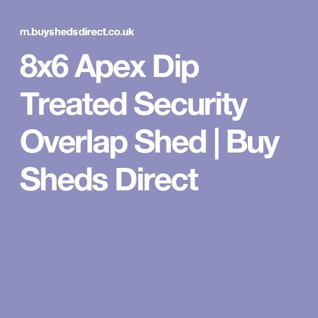 8x6 Apex Dip Treated Security Overlap Shed   Buy Sheds Direct