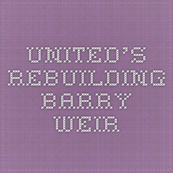 United's Rebuilding - Barry Weir