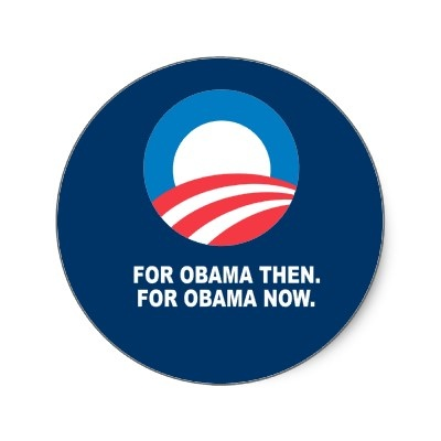 FOR OBAMA THEN. FOR OBAMA NOW. ROUND STICKER from http://www.zazzle.com/obama+2012+stickersPolitics Issue