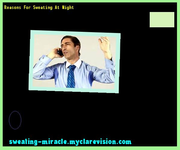 Reasons For Sweating At Night 160849 - Your Body to Stop Excessive Sweating In 48 Hours - Guaranteed!
