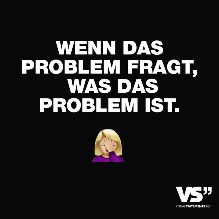 WENN DAS PROBLEM FRAGT, WAS DAS PROBLEM IST.