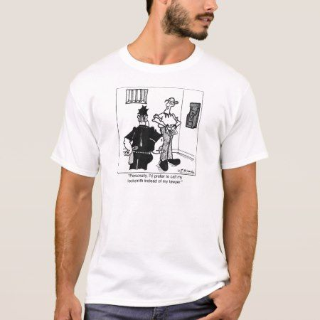 Call A Locksmith, Not a Lawyer T-Shirt - click/tap to personalize and buy