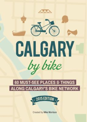 Family Adventures in the Canadian Rockies: Calgary By Bike! A Guide to Downtown Calgary's Cycle Tracks and Paths