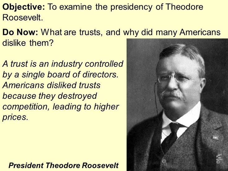 Presidency of Theodore Roosevelt PowerPoint Presentation Key Terms and People: Theodore Roosevelt Trusts Northern Securities Corporation J. Pierpont Morgan Sherman Anti-trust Act Trustbuster Square Deal John Muir Conservationist Elkin's Act Rebates Hepburn Act Interstate Commerce Commission Meat Inspection Act Pure Food and Drug Act http://mrberlin.com/presidencyoftheodorerooseveltpowerpointpresentation.aspx