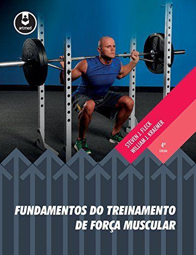Fundamentos do Treinamento de Força Muscular eBook: Steven J. Fleck, William J. Kraemer: Amazon.com.br: Loja Kindle