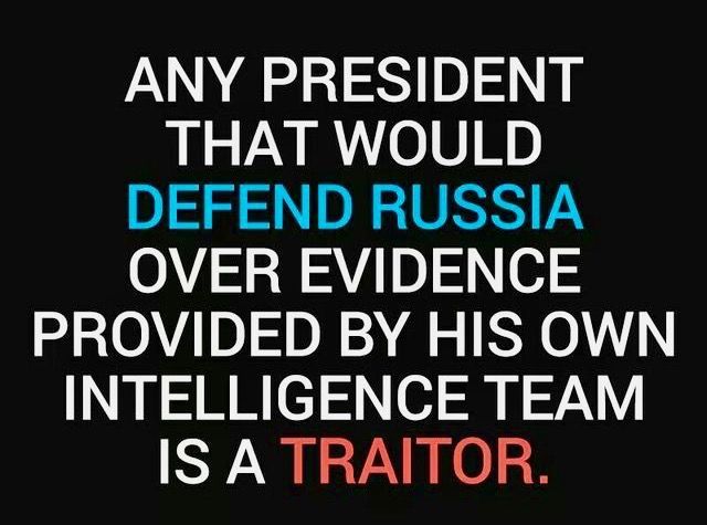 Any president that would defend Russia over evidence provided by his own intelligence agencies is a traitor.