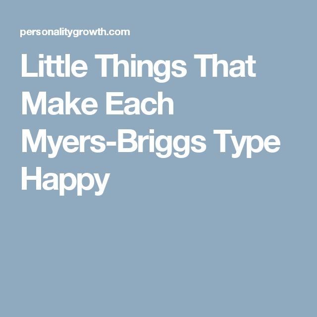 Little Things That Make Each Myers-Briggs Type Happy