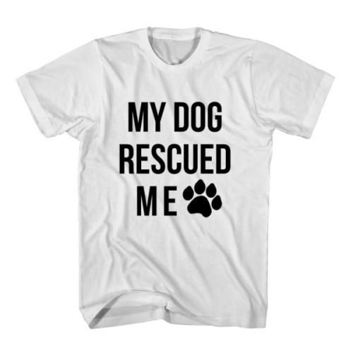 T-Shirt My Dog Rescued Me unisex mens womens S, M, L, XL, 2XL color grey and white. Tumblr t-shirt free shipping USA and worldwide.