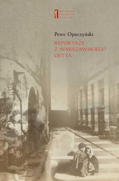 """REPORTAŻE Z WARSZAWSKIEGO GETTA Perec Opoczyński, tłum. i oprac. Monika Polit Perec Opoczyński był doświadczonym i utalentowanym poetą, prozaikiem, publicystą. W czasie okupacji znalazł się w warszawskim getcie, był listonoszem i bliskim współpracownikiem archiwum Ringelbluma """"Oneg Szabat"""". Właśnie w tym Archiwum zachowały się jego poruszające reportaże. Centrum Badań nad Zagładą Żydów we współpracy z ŻIH Warszawa, 2009"""