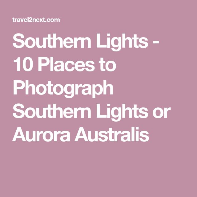 Southern Lights - 10 Places to Photograph Southern Lights or Aurora Australis