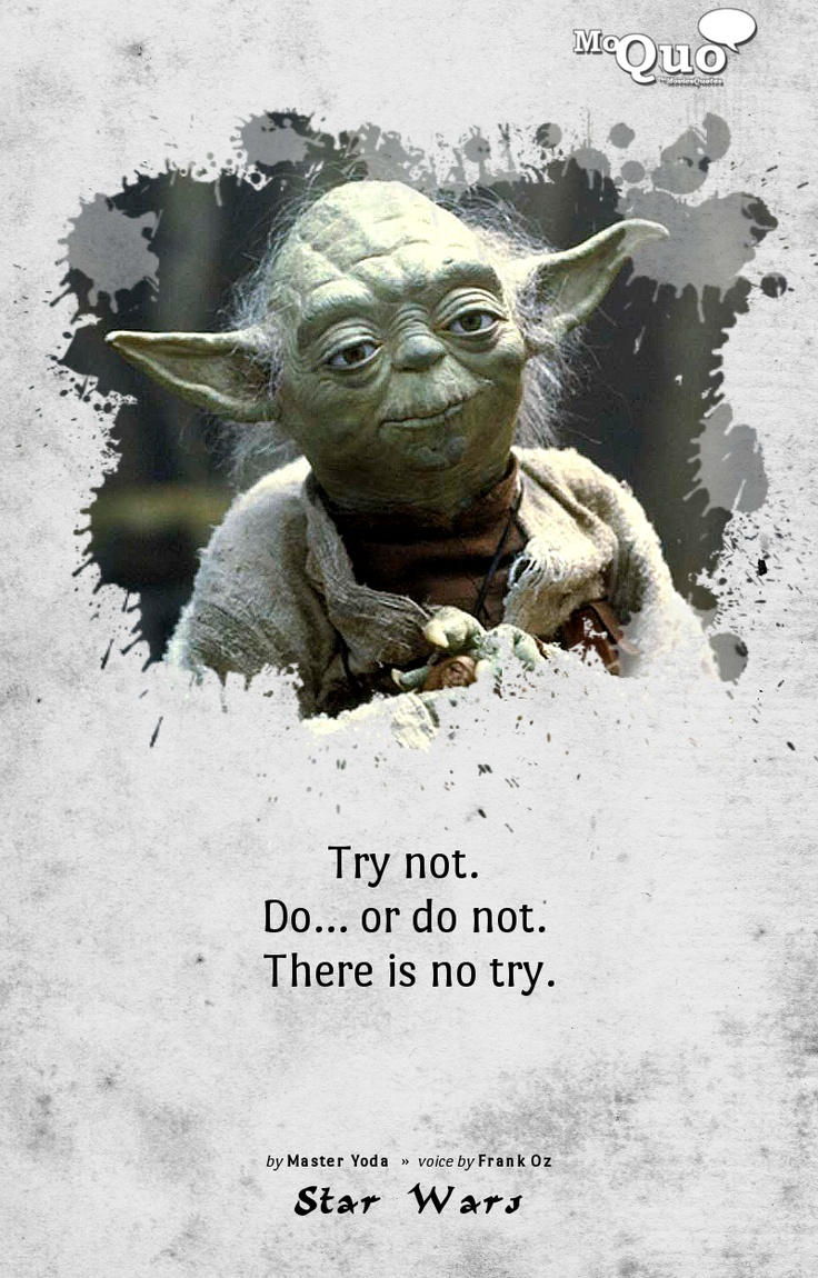 Try not. Do... or do not! There is not try. - by Master Yoda | Voice of Frank Oz in Star Wars | #StarWars #FrankOz #Yoda #MasterYoda #JediMaster #Jedi #TheEmpireStrikesBack #DarthVader #Movies #Quotes #MoviesQuotes #MoQuo
