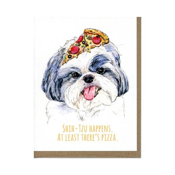 "Shih-Tzu Happens Card by Greetings From Luna ""Shih-Tzu happens. At least there's pizza."" Pizza and dogs fix everything!"