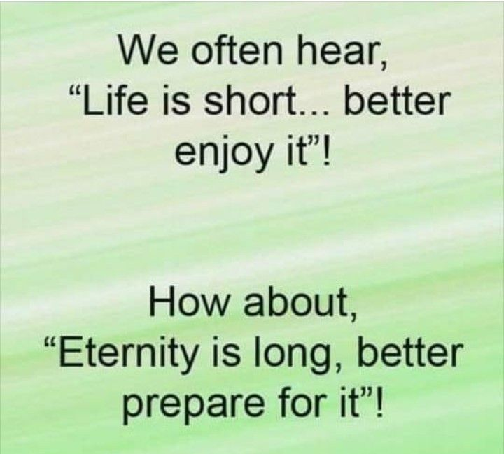 Eternity Is Long Better Prepare For It Short Quotes Words Of Wisdom Bible Inspiration
