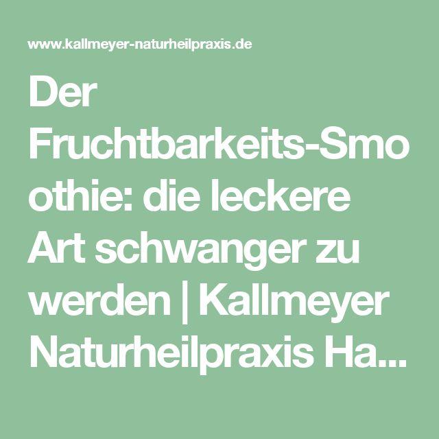 Der Fruchtbarkeits-Smoothie: die leckere Art schwanger zu werden | Kallmeyer Naturheilpraxis Hannover - Heilpraktiker Hannover