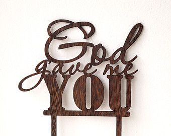 Rustic wedding cake topper dark wood cake topper God gave me