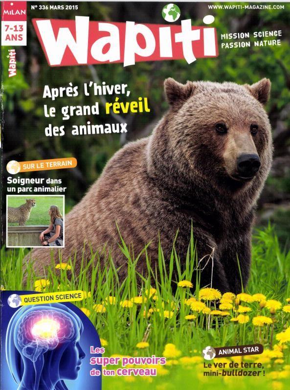 Wapiti n°336 - mars 2015 - à Plaisance seulement - Le ver de terre, mini-bulldozer - Protégeons les batraciens - Le printemps arrive, on se réveille ! -Trop fort, le cerveau ! - On se préoccupe des animaux - A qui appartient l'eau ?