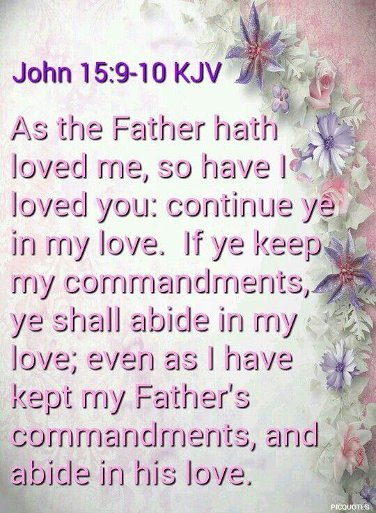 John 15:9-10 (KJV) 9 As the Father hath loved me, so have I loved