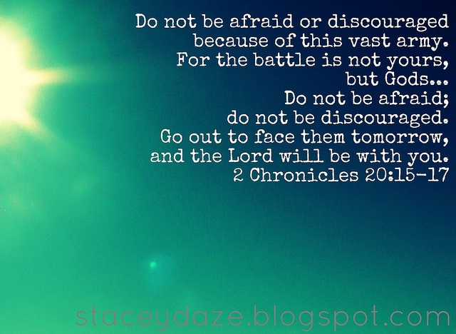 2 Chronicles 20:15-17. Don't push God off to the side and try to fight by yourself. Let Him fight for you and rest in His arms and peace.