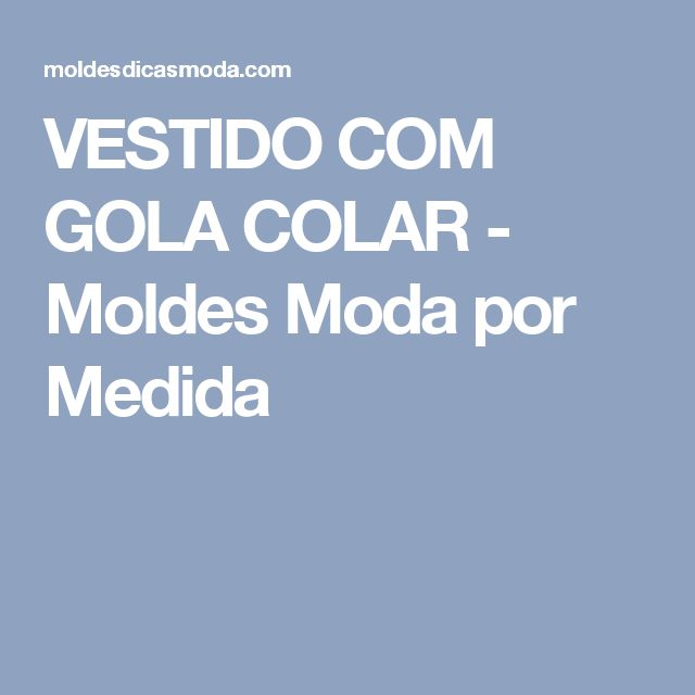 VESTIDO COM GOLA COLAR - Moldes Moda por Medida