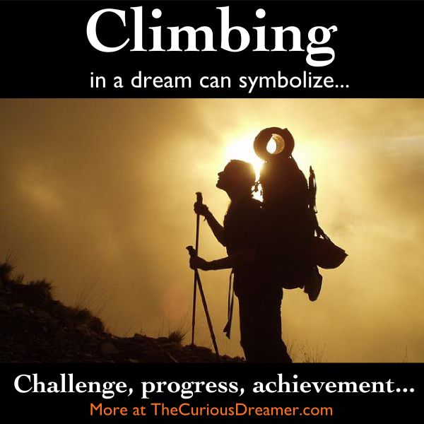 In a dream, climbing up something (mountain, stairs, etc.) can mean...   More at TheCuriousDreamer...  #dreams #dreammeaning #dreamsymbol
