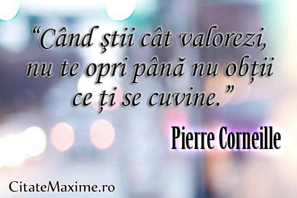 """""""Cand stii cat valorezi, nu te opri pana nu obtii ce ti se cuvine"""" #CitatImagine de Pierre Corneille Iti place acest #citat? ♥Distribuie♥ mai departe catre prietenii tai. #CitateImagini: #Viata #Negociere #Valoare #PierreCorneille #romania #quotes Vezi mai multe #citate pe http://citatemaxime.ro/"""