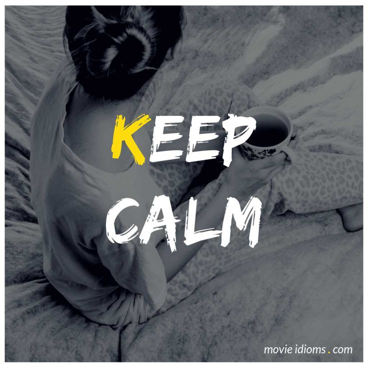 Keep Calm Idiom Meaning & Examples (With images) Idioms