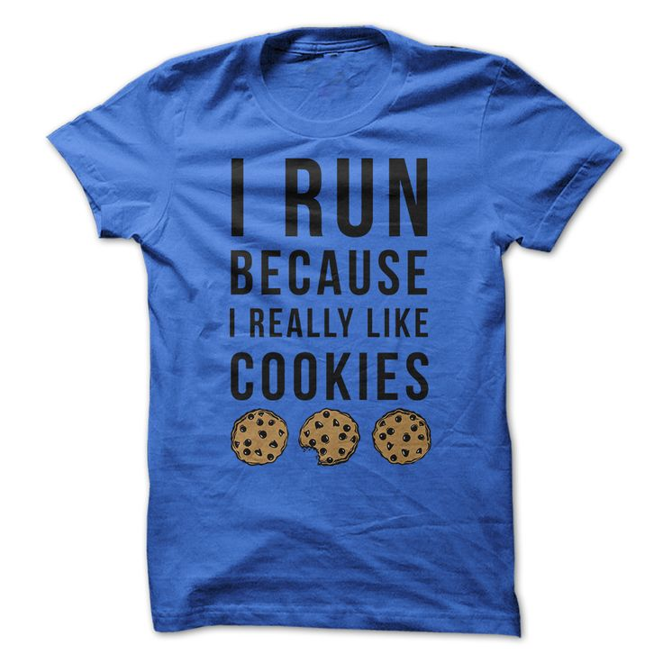 Goals in life.. so me haha https://www.sunfrog.com/I-Run-Because-I-Really-Like-Cookies.html?67447