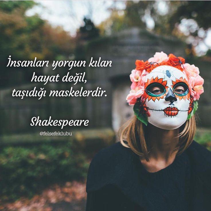 İnsanları yorgun kılan hayat değil, taşıdığı maskelerdir. - Shakespeare #sözler #anlamlısözler #güzelsözler #manalısözler #özlüsözler #alıntı #alıntılar #alıntıdır #alıntısözler #şiir #edebiyat