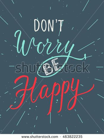 Don't worry, be happy. Positive inspirational quote. Hand drawn brush lettering…