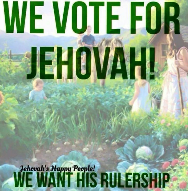 We vote for Jehovah! We want his Rulership.
