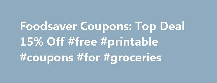 Foodsaver Coupons: Top Deal 15% Off #free #printable #coupons #for #groceries http://coupons.remmont.com/foodsaver-coupons-top-deal-15-off-free-printable-coupons-for-groceries/  #saver coupons printable # You're all set! Foodsaver Coupons, Deals and Promo Codes The worst thing that can happen to stored food is for it to go bad before its time. That's where FoodSaver comes in. FoodSaver is the number one vacuum sealing system on the market thanks to its air-tight seal that protects food from…