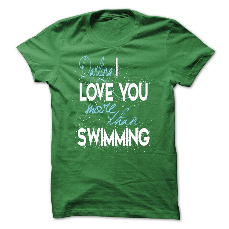 Limited Edition Darling, I love you more than Swimming