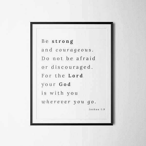 Bible verse print  Be Strong and Courageous Joshua 1:9