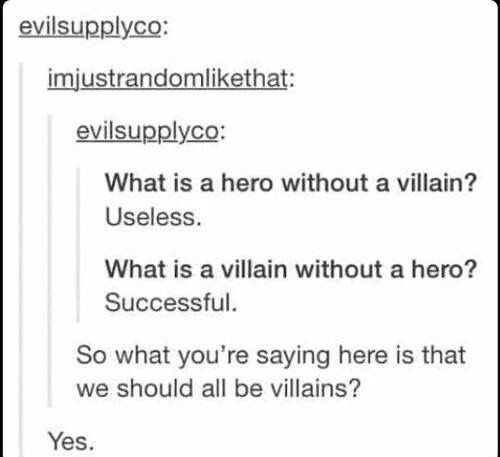 "But if the villain becomes ""successful"" wouldn't they be a hero... in a way or anothet?"